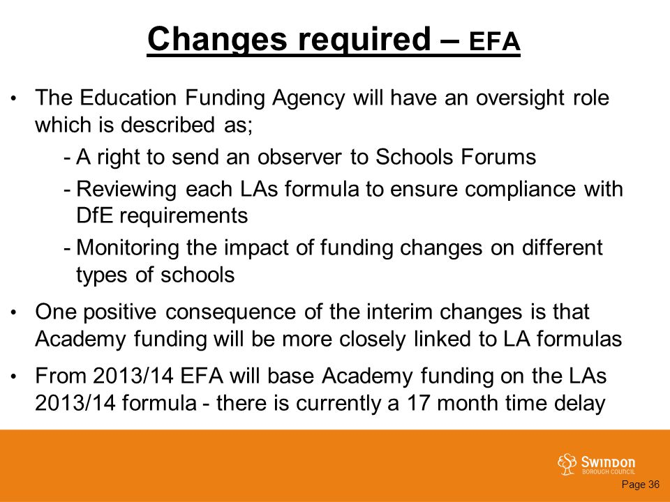Changes required – EFA The Education Funding Agency will have an oversight role which is described as; -A right to send an observer to Schools Forums