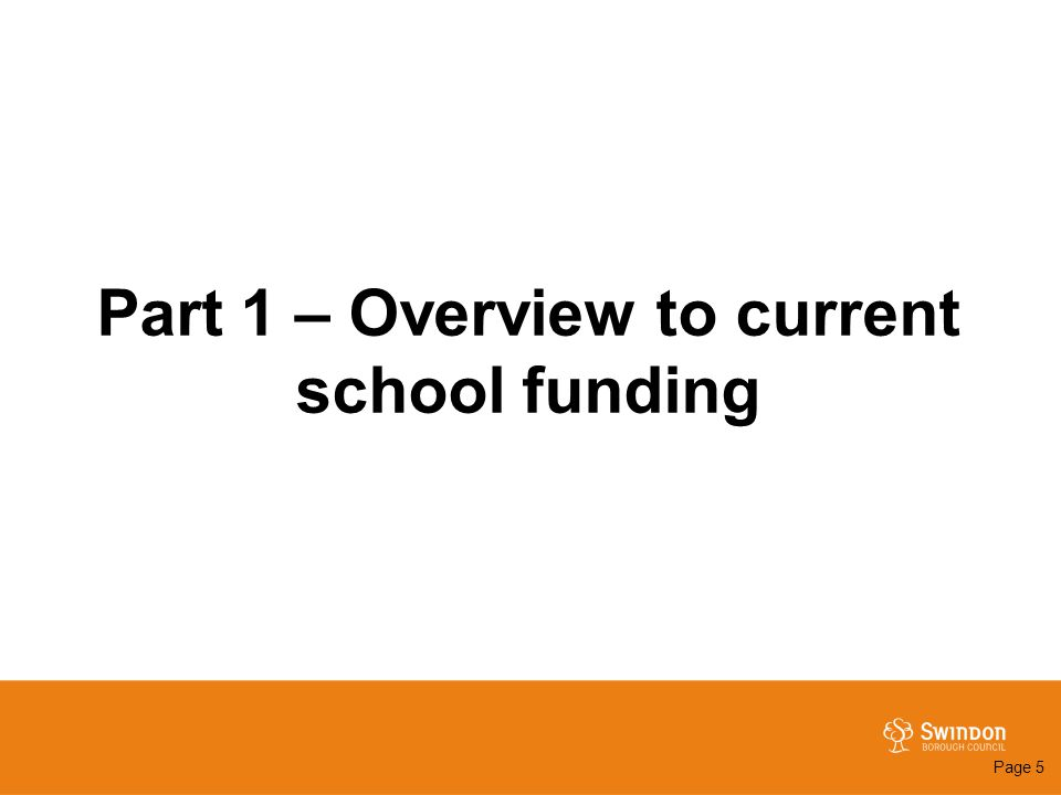 Part 1 – Overview to current school funding Page 5