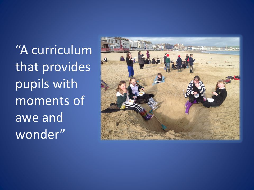 """""""A curriculum that provides pupils with moments of awe and wonder"""""""