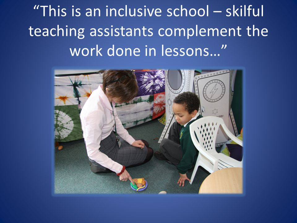 This is an inclusive school – skilful teaching assistants complement the work done in lessons…
