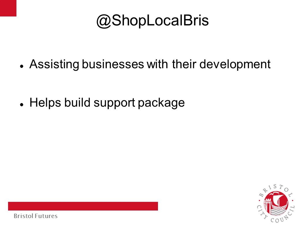 Bristol Futures @ShopLocalBris Assisting businesses with their development Helps build support package