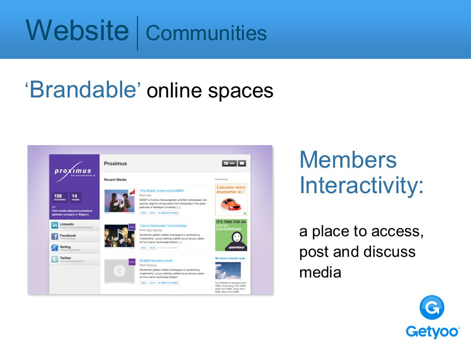 Website Communities ' Brandable ' online spaces Members Interactivity: a place to access, post and discuss media