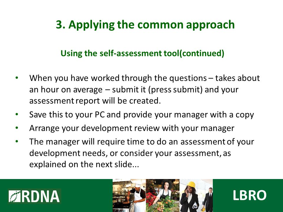 Using the self-assessment tool(continued) When you have worked through the questions – takes about an hour on average – submit it (press submit) and your assessment report will be created.