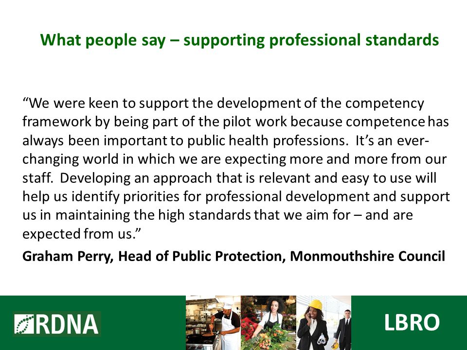 We were keen to support the development of the competency framework by being part of the pilot work because competence has always been important to public health professions.