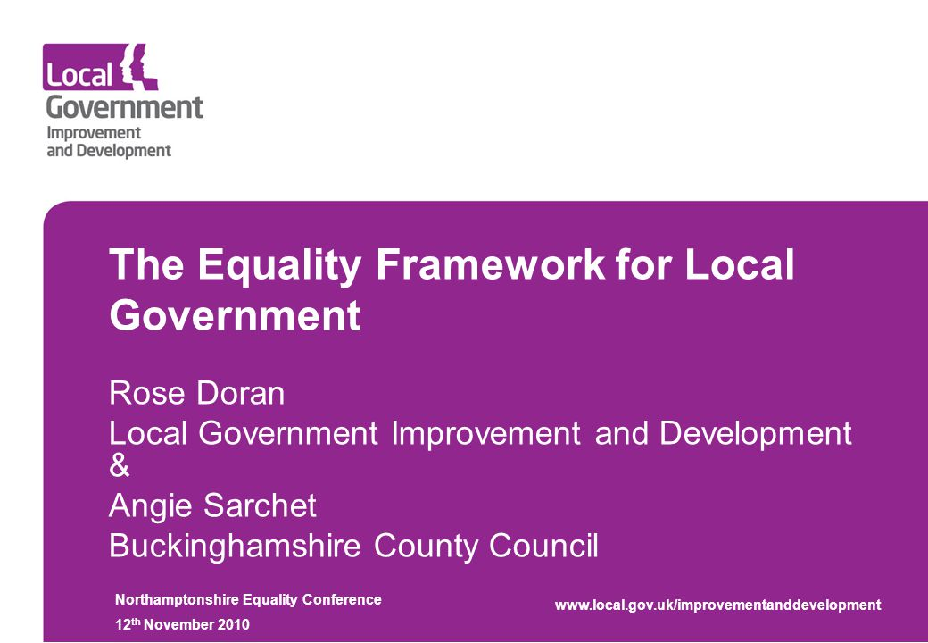 The Equality Framework for Local Government Rose Doran Local Government Improvement and Development & Angie Sarchet Buckinghamshire County Council Nor