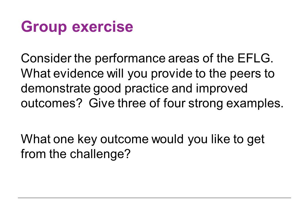 Group exercise Consider the performance areas of the EFLG.