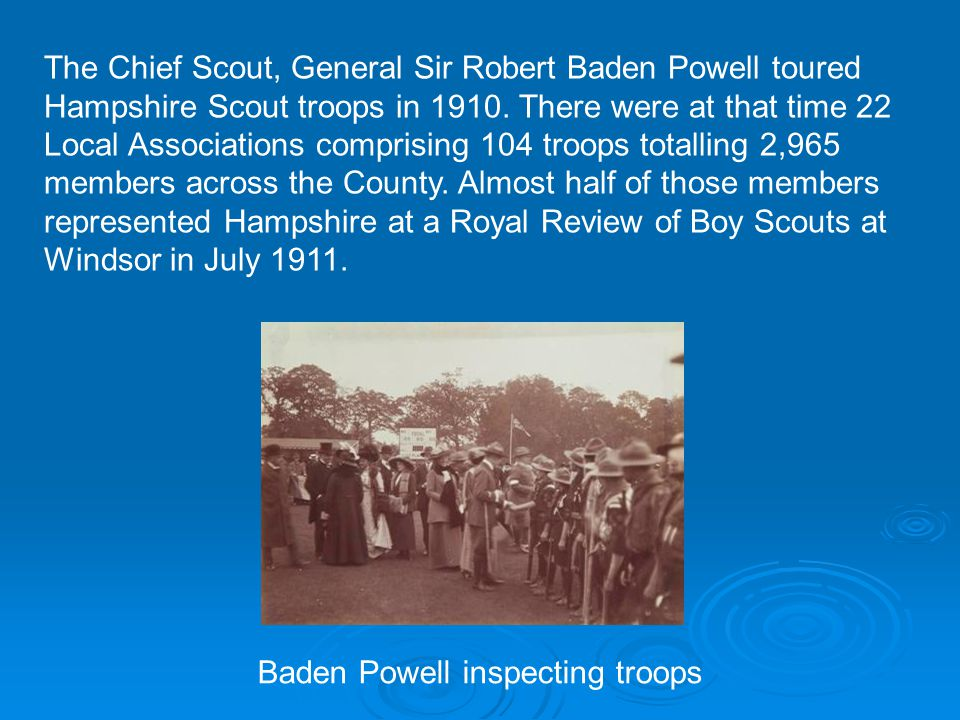 The Chief Scout, General Sir Robert Baden Powell toured Hampshire Scout troops in 1910.