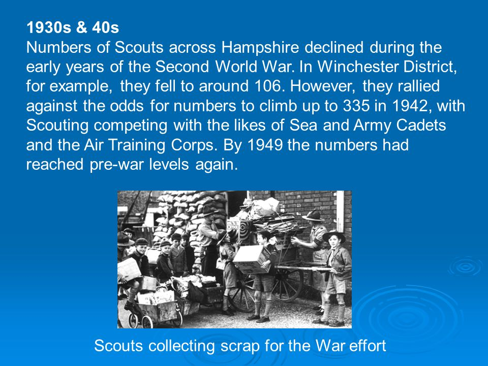 1930s & 40s Numbers of Scouts across Hampshire declined during the early years of the Second World War.
