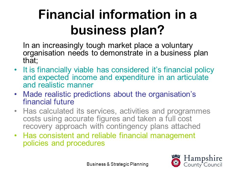 Business & Strategic Planning Financial information in a business plan? In an increasingly tough market place a voluntary organisation needs to demons
