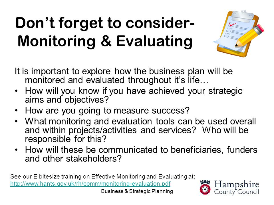 Business & Strategic Planning Don't forget to consider- Monitoring & Evaluating It is important to explore how the business plan will be monitored and