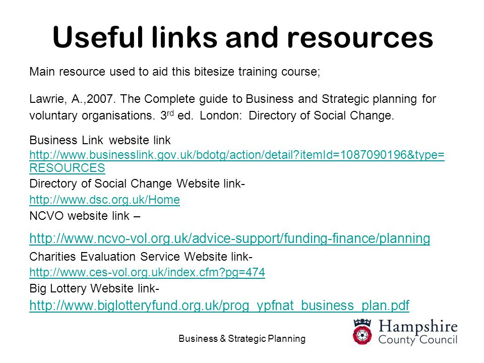 Business & Strategic Planning Useful links and resources Main resource used to aid this bitesize training course; Lawrie, A.,2007. The Complete guide