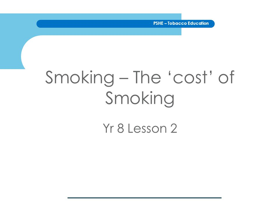 PSHE – Tobacco Education Smoking – The 'cost' of Smoking Yr 8 Lesson 2