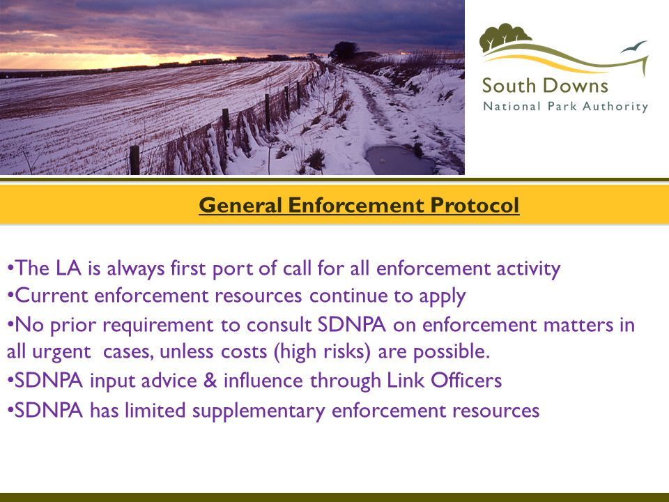 General Enforcement Protocol The LA is always first port of call for all enforcement activity Current enforcement resources continue to apply No prior