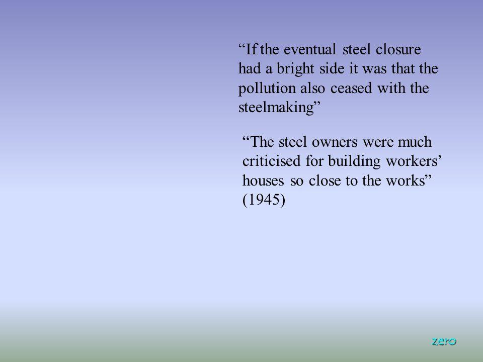British Steel Nationalisation in1967 Closure announced 1979 Unemployment – disaster on vast personal scale zero
