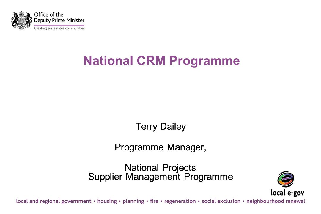 National CRM Programme Terry Dailey Programme Manager, National Projects Supplier Management Programme Terry Dailey Programme Manager, National Projec