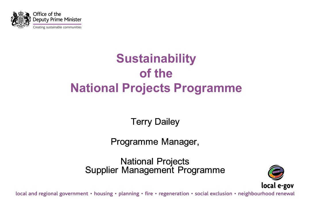 Sustainability of the National Projects Programme Terry Dailey Programme Manager, National Projects Supplier Management Programme Terry Dailey Program
