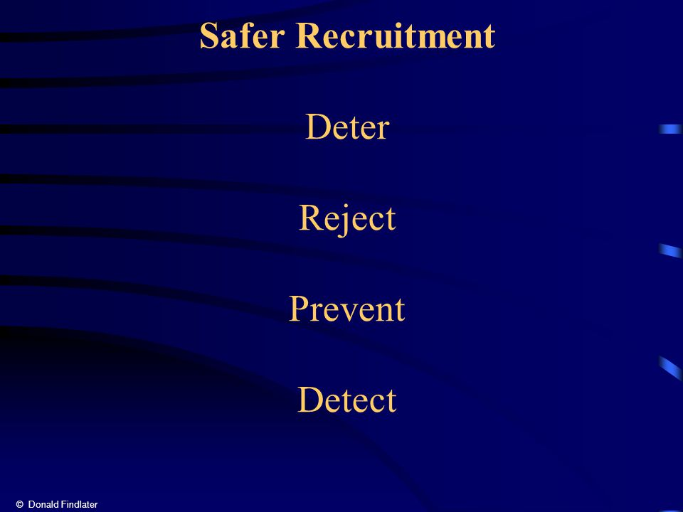 © Donald Findlater Safer Recruitment Deter Reject Prevent Detect