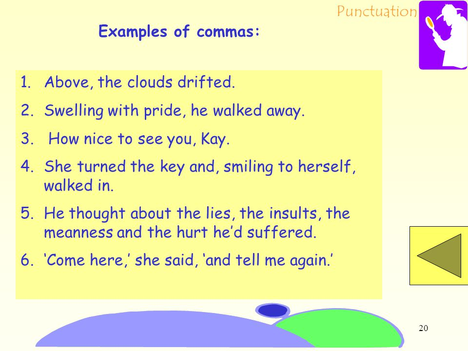 Punctuation 19 Commas can be used after an adverb or adverbial phrase or clause which opens a sentence.