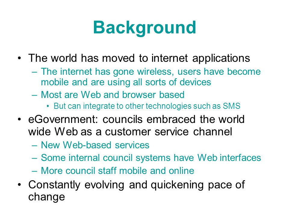 Background The world has moved to internet applications –The internet has gone wireless, users have become mobile and are using all sorts of devices –