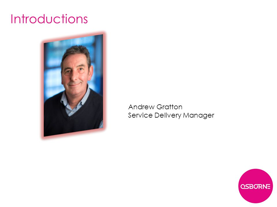 Introductions Andrew Gratton Service Delivery Manager