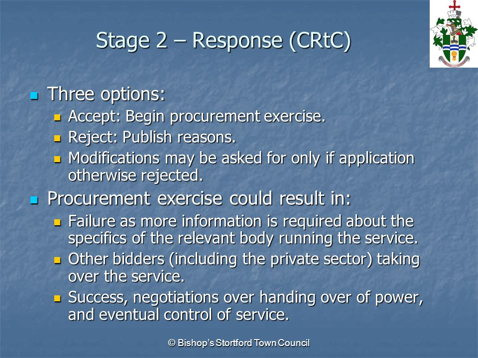 Stage 2 – Response (CRtC) Three options: Three options: Accept: Begin procurement exercise.