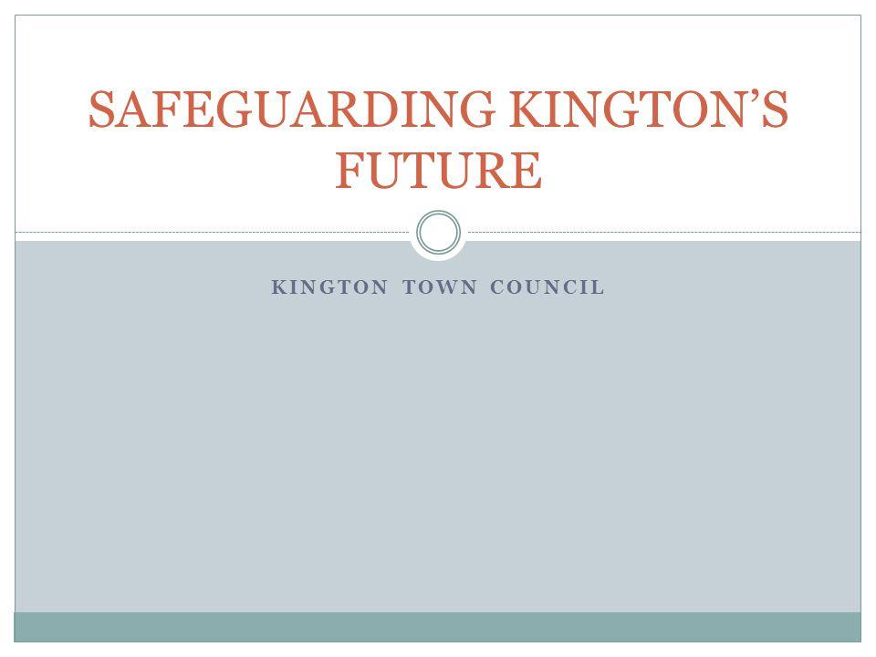 KINGTON TOWN COUNCIL SAFEGUARDING KINGTON'S FUTURE