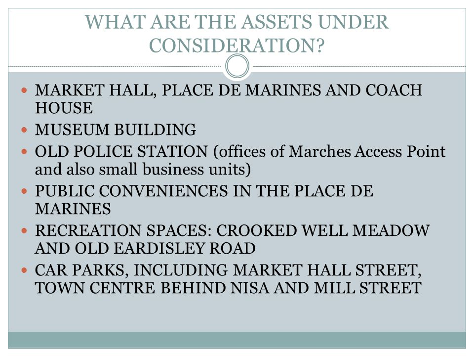 WHAT ARE THE ASSETS UNDER CONSIDERATION? MARKET HALL, PLACE DE MARINES AND COACH HOUSE MUSEUM BUILDING OLD POLICE STATION (offices of Marches Access P