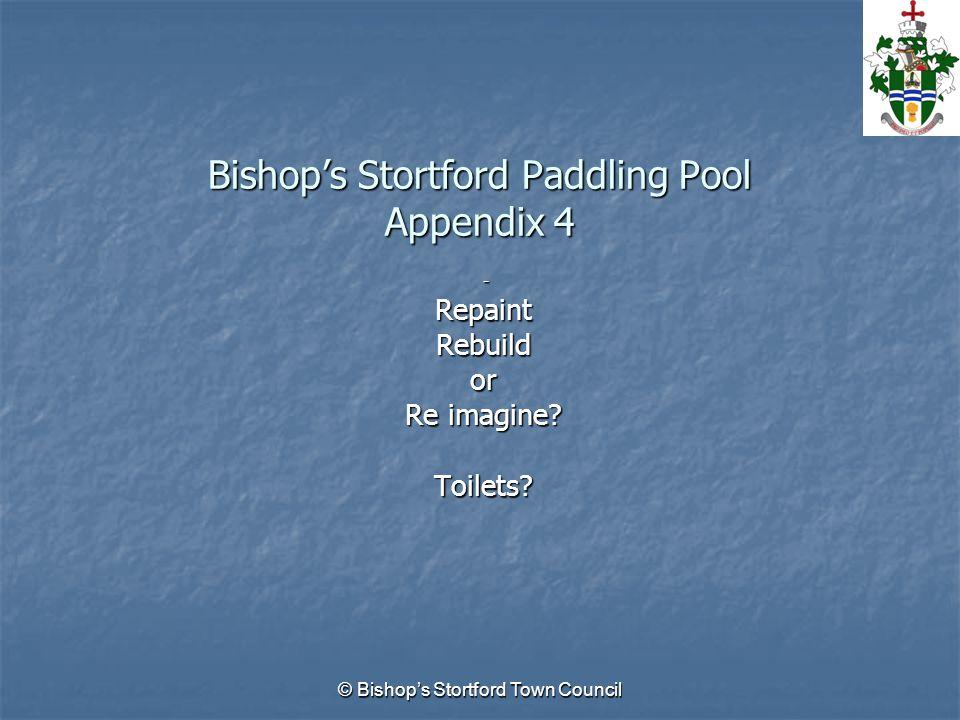 © Bishop's Stortford Town Council Bishop's Stortford Paddling Pool Appendix 4 -RepaintRebuildor Re imagine.