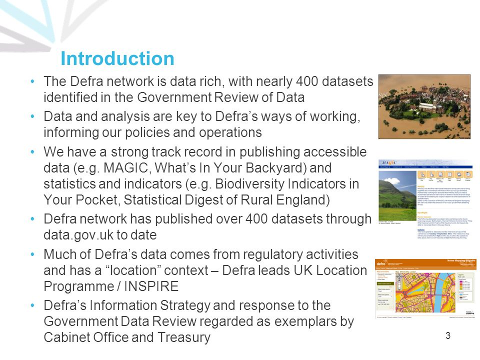 Introduction The Defra network is data rich, with nearly 400 datasets identified in the Government Review of Data Data and analysis are key to Defra's