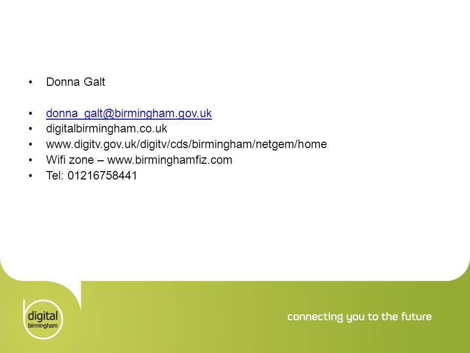 Donna Galt donna_galt@birmingham.gov.uk digitalbirmingham.co.uk www.digitv.gov.uk/digitv/cds/birmingham/netgem/home Wifi zone – www.birminghamfiz.com