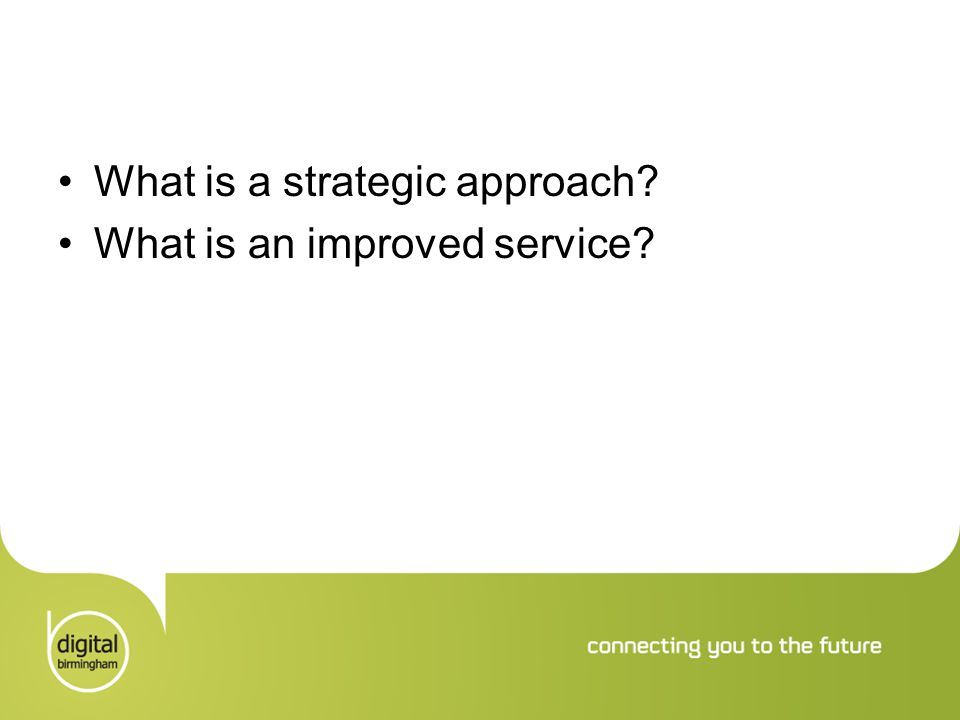 What is a strategic approach? What is an improved service?