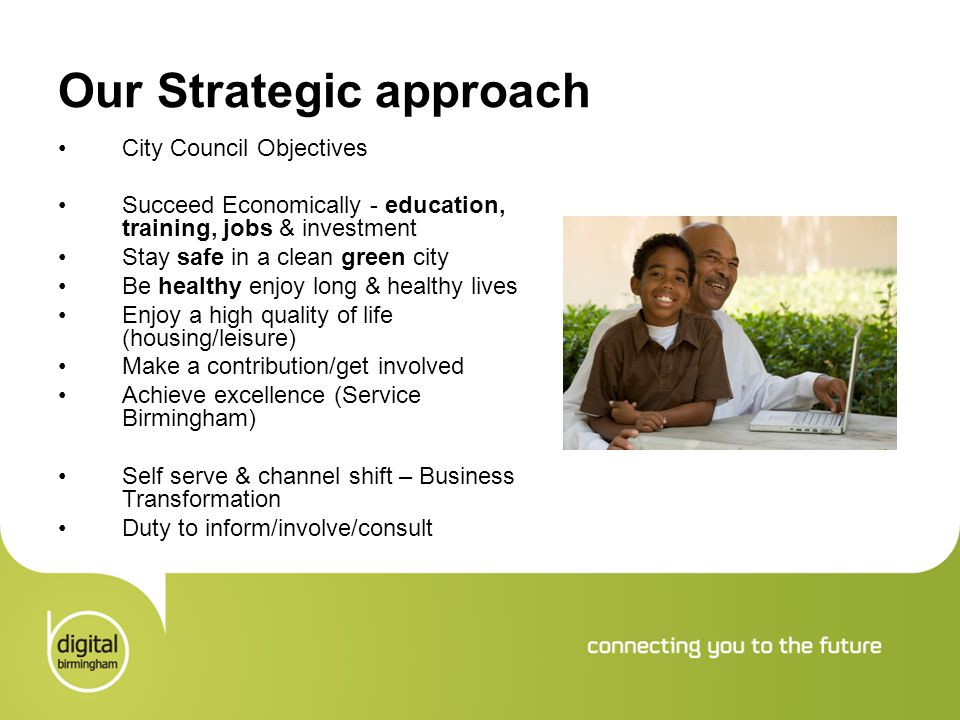 Our Strategic approach City Council Objectives Succeed Economically - education, training, jobs & investment Stay safe in a clean green city Be health