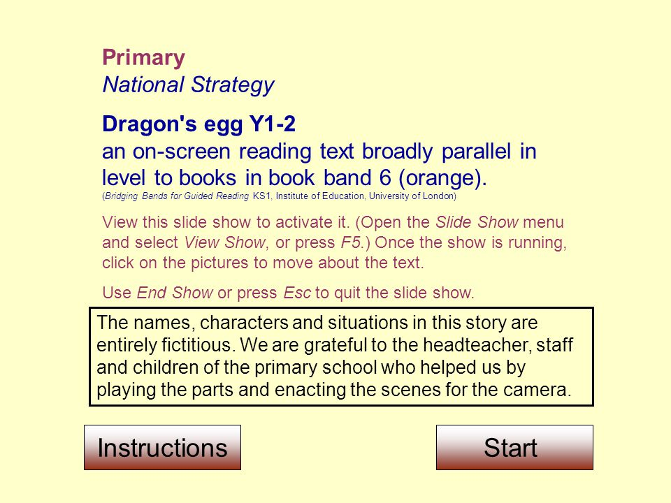 Primary National Strategy Dragon s egg Y1-2 an on-screen reading text broadly parallel in level to books in book band 6 (orange).