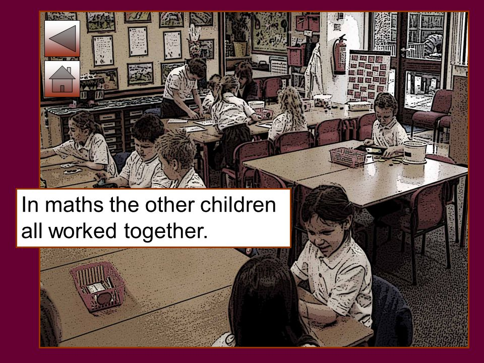 In maths the other children all worked together.