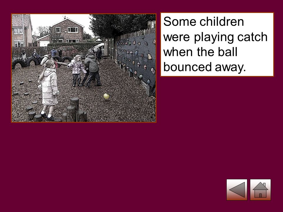 Some children were playing catch when the ball bounced away.