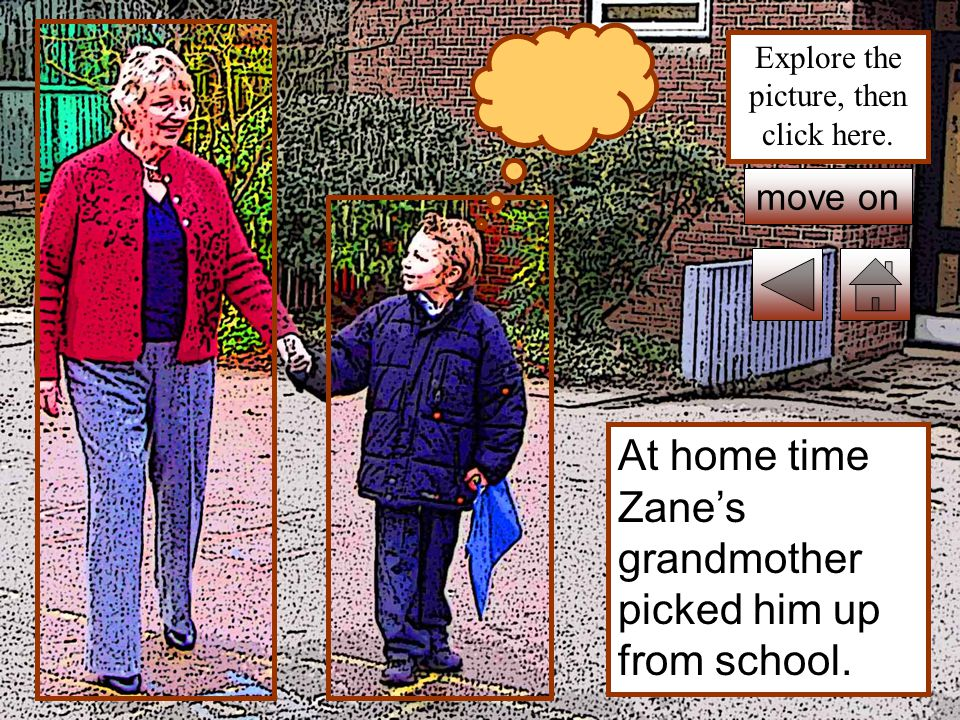 At home time Zane's grandmother picked him up from school.