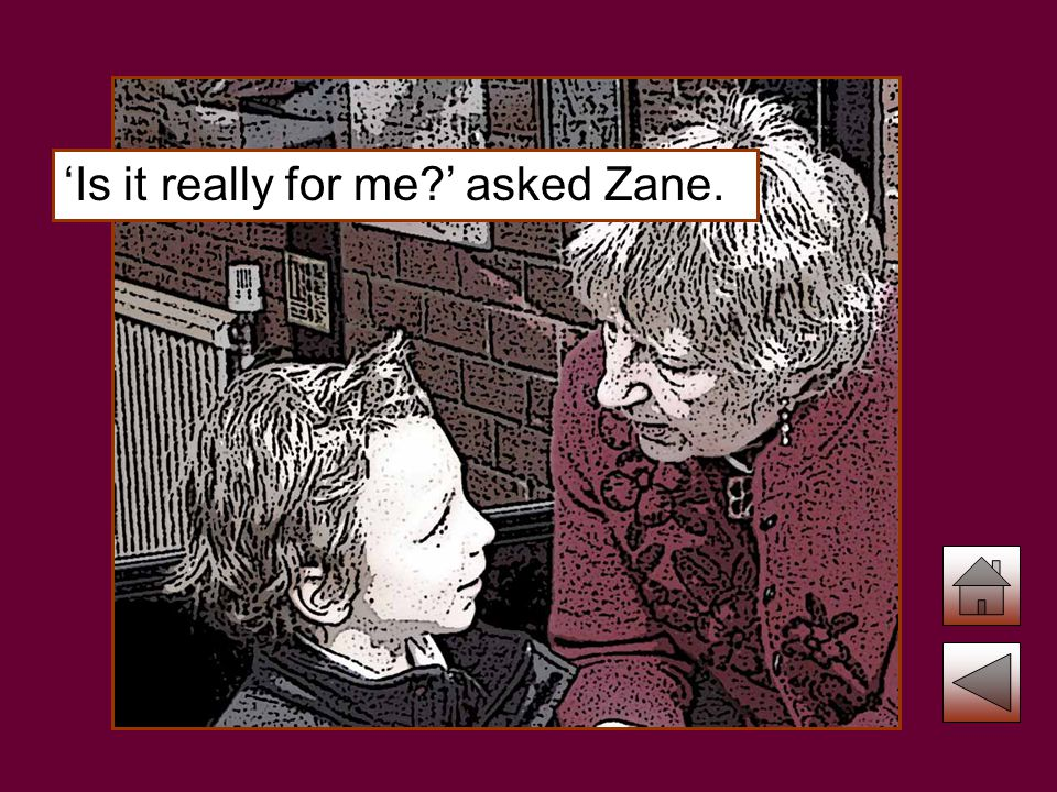 'Is it really for me ' asked Zane.