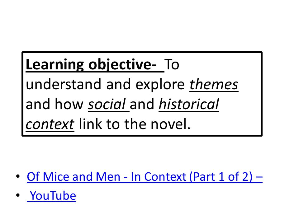 Of Mice and Men - In Context (Part 1 of 2) – YouTube Learning objective- To understand and explore themes and how social and historical context link t