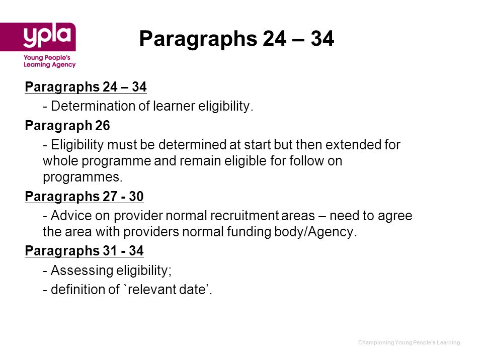 Championing Young People's Learning Paragraphs 24 – 34 - Determination of learner eligibility. Paragraph 26 - Eligibility must be determined at start