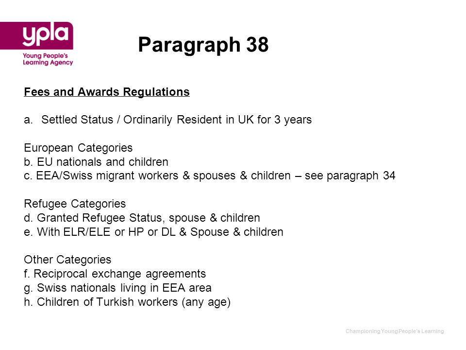 Paragraph 38 Fees and Awards Regulations a.Settled Status / Ordinarily Resident in UK for 3 years European Categories b. EU nationals and children c.