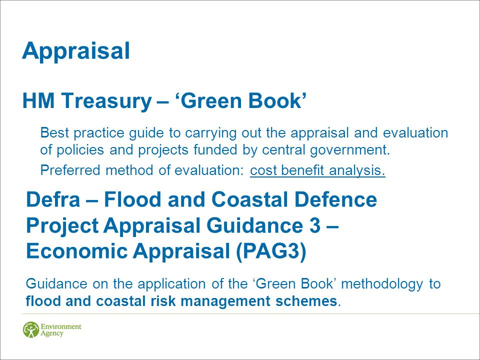 Appraisal HM Treasury – 'Green Book' Best practice guide to carrying out the appraisal and evaluation of policies and projects funded by central government.
