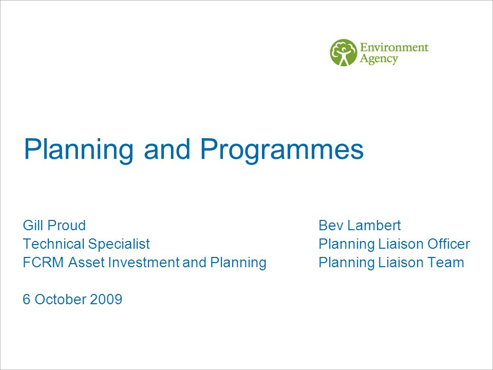 Planning and Programmes Gill ProudBev Lambert Technical Specialist Planning Liaison Officer FCRM Asset Investment and PlanningPlanning Liaison Team 6 October 2009