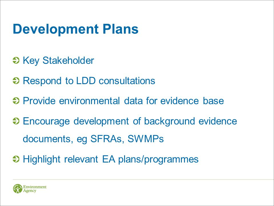 Development Plans Key Stakeholder Respond to LDD consultations Provide environmental data for evidence base Encourage development of background eviden