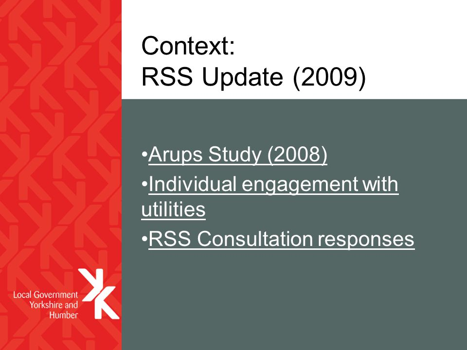 Context: RSS Update (2009) Arups Study (2008) Individual engagement with utilities RSS Consultation responses