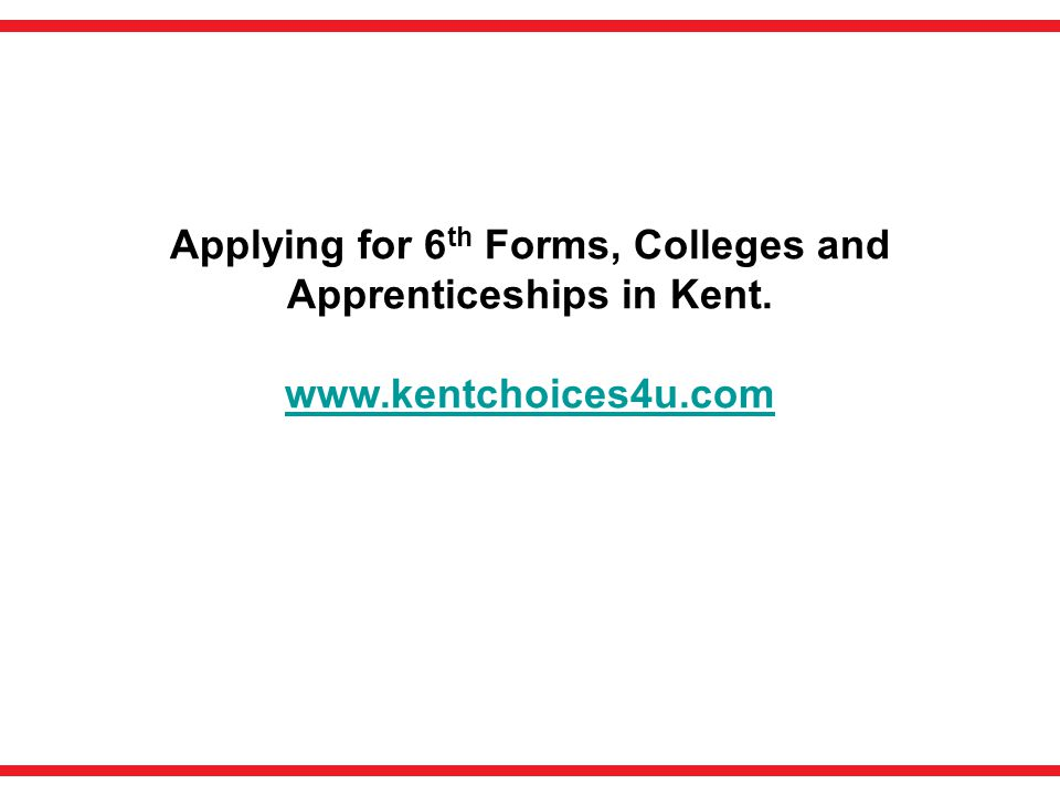 Applying for 6 th Forms, Colleges and Apprenticeships in Kent. www.kentchoices4u.com
