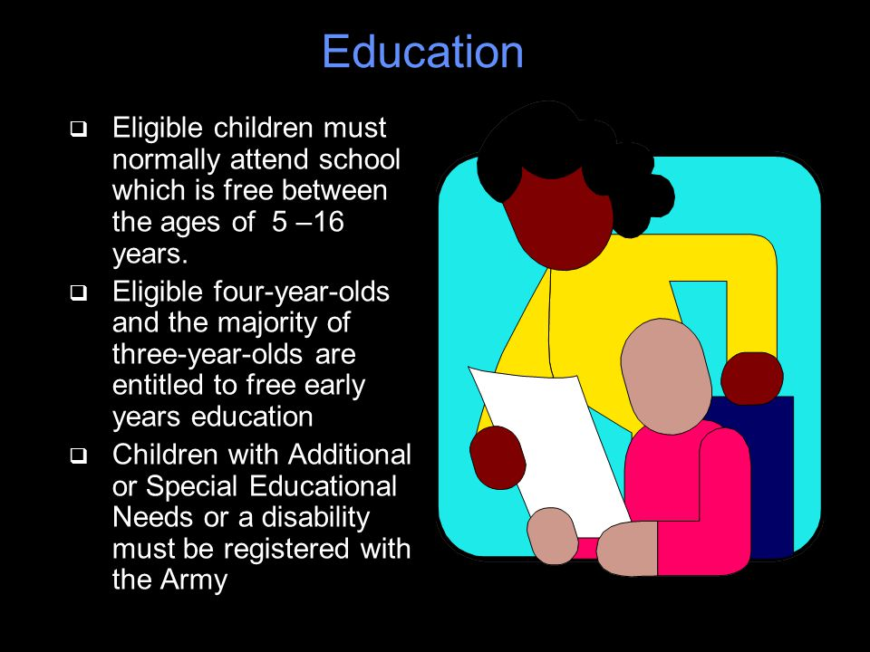 Education q Eligible children must normally attend school which is free between the ages of 5 –16 years.