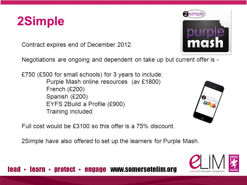 lead ▪ learn ▪ protect ▪ engage www.somersetelim.org 2Simple Contract expires end of December 2012.