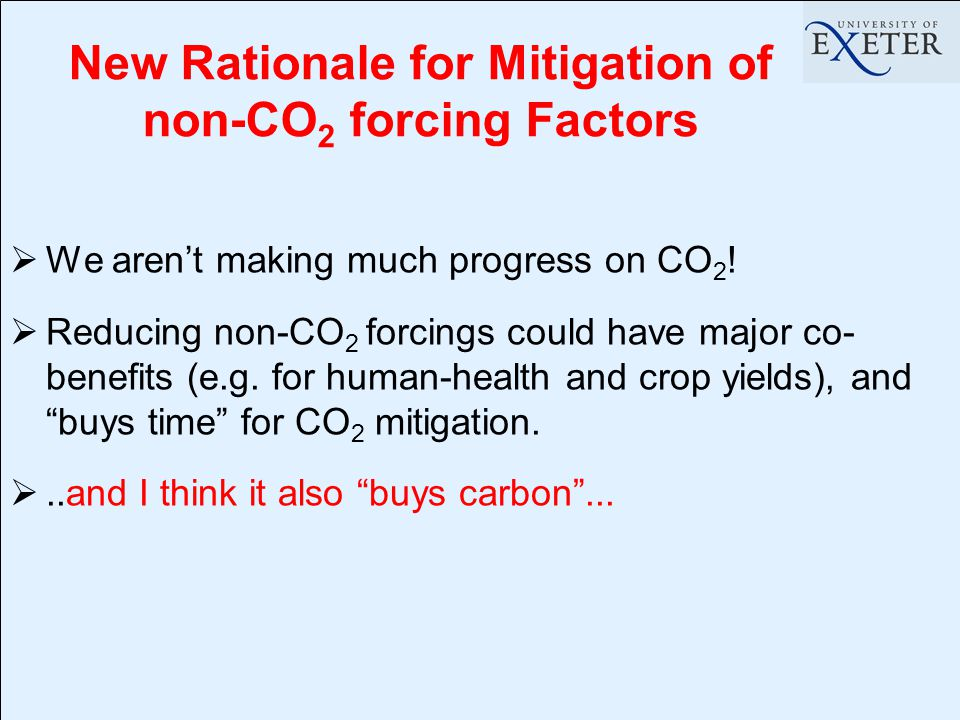 New Rationale for Mitigation of non-CO 2 forcing Factors  We aren't making much progress on CO 2 .