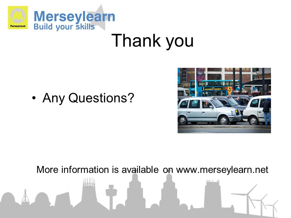 Thank you Any Questions? More information is available on www.merseylearn.net
