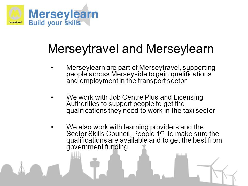 Merseytravel and Merseylearn Merseylearn are part of Merseytravel, supporting people across Merseyside to gain qualifications and employment in the tr